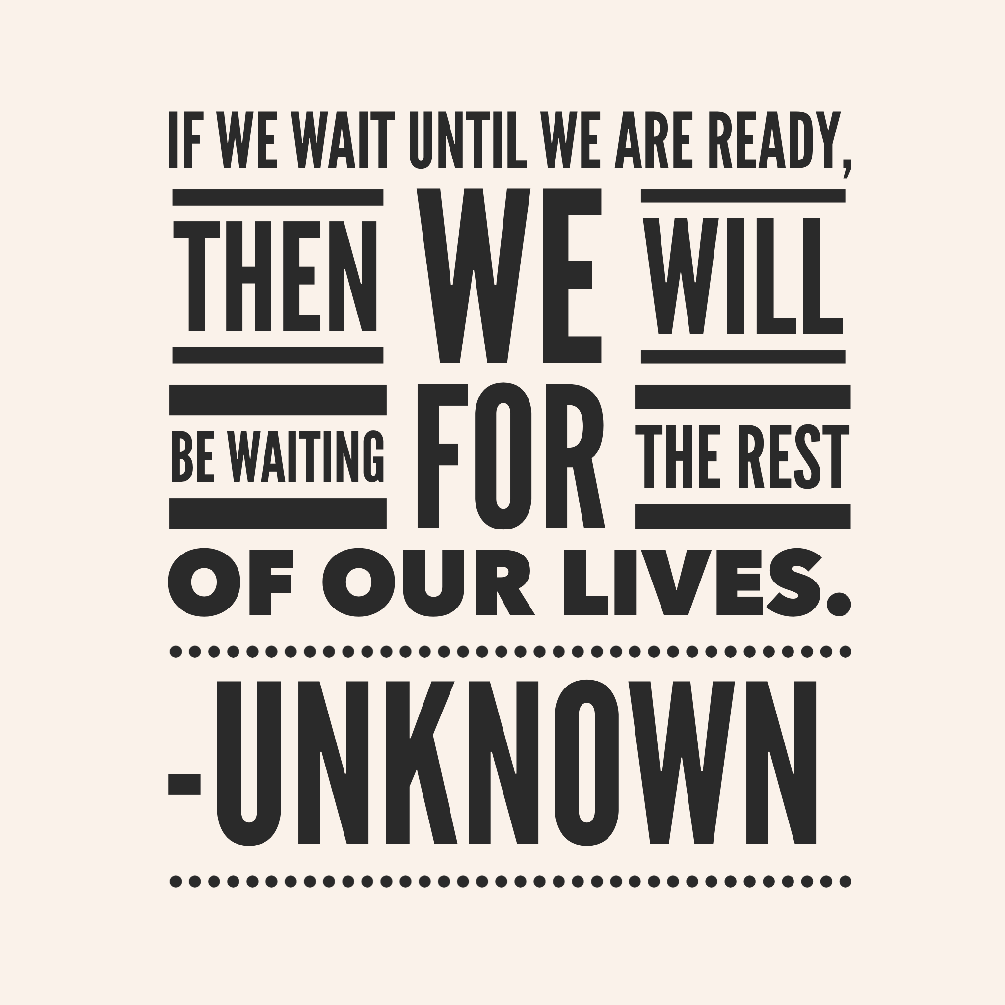 UNDERSTAND THAT WE WILL NEVER BE READY.